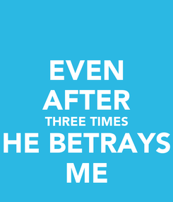 Poster: EVEN AFTER THREE TIMES HE BETRAYS ME