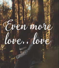 Poster: Even more  love.. love