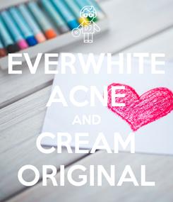 Poster: EVERWHITE ACNE AND CREAM ORIGINAL