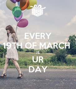 Poster: EVERY 19TH OF MARCH  IS UR DAY