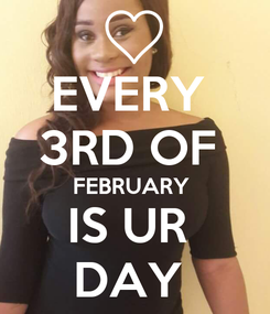 Poster: EVERY  3RD OF  FEBRUARY  IS UR  DAY