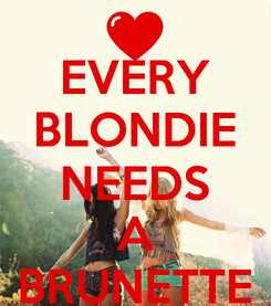 Poster: EVERY BLONDIE NEEDS A BRUNETTE