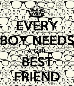 Poster: EVERY BOY NEEDS A GIRL BEST FRIEND