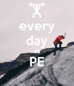 Poster: every day at PE