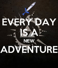 Poster: EVERY DAY IS A NEW ADVENTURE