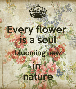 Poster: Every flower  is a soul blooming new in  nature