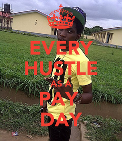 Poster: EVERY HUSTLE AS A PAY  DAY