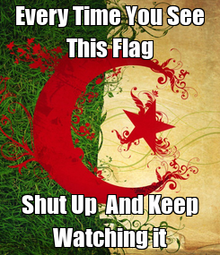 Poster: Every Time You See This Flag Shut Up  And Keep Watching it