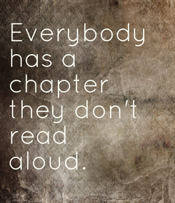 Poster: Everybody has a  chapter they don't read  aloud.