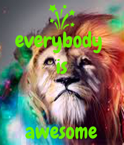 Poster: everybody  is   awesome