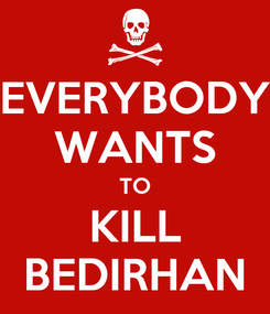Poster: EVERYBODY WANTS TO KILL BEDIRHAN