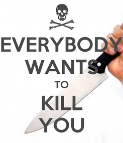 Poster: EVERYBODY WANTS TO KILL YOU
