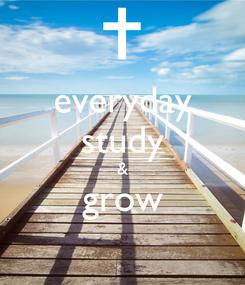 Poster: everyday study & grow