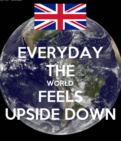 Poster: EVERYDAY THE WORLD FEELS UPSIDE DOWN