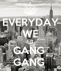 Poster: EVERYDAY WE LIT GANG  GANG