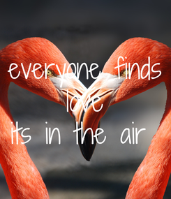 Poster: everyone finds  love  its in the air