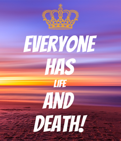Poster: Everyone Has Life And  Death!