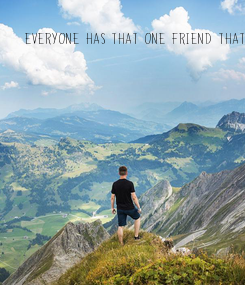 Poster: Everyone has that one friend that they'd chose over anyone. To talk to, to hang out with, it dosent matter. There always the first choice. I get an empty feeling
