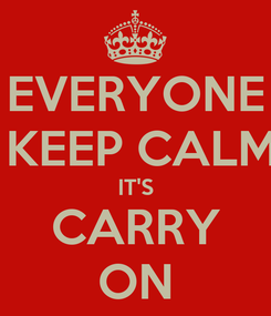 Poster: EVERYONE  KEEP CALM IT'S CARRY ON