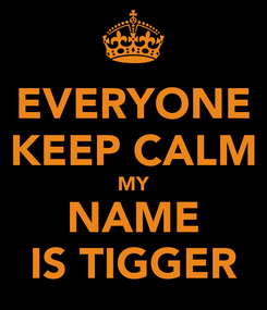 Poster: EVERYONE KEEP CALM MY NAME IS TIGGER