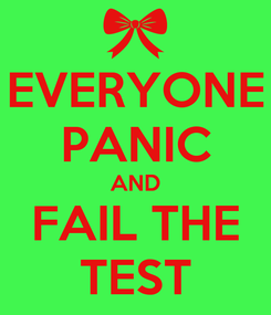 Poster: EVERYONE PANIC AND FAIL THE TEST