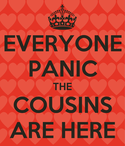 Poster: EVERYONE PANIC THE COUSINS ARE HERE