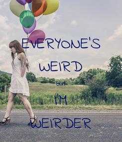 Poster: EVERYONE'S WEIRD but I'M WEIRDER