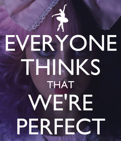 Poster: EVERYONE THINKS THAT WE'RE PERFECT