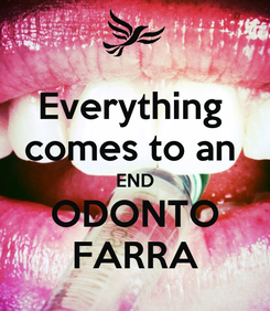 Poster: Everything  comes to an  END ODONTO FARRA