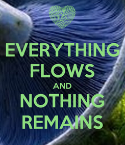 Poster: EVERYTHING FLOWS AND NOTHING REMAINS