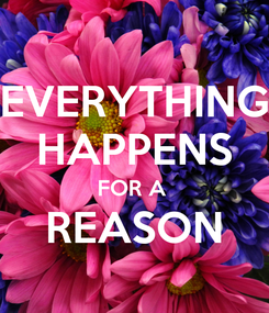 Poster: EVERYTHING HAPPENS FOR A  REASON
