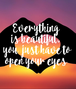 Poster: Everything  is beautiful,  you  just have to open your eyes