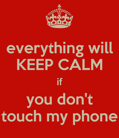 Poster: everything will KEEP CALM if you don't touch my phone
