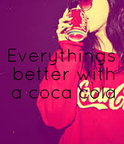 Poster: Everythings  better with  a coca cola