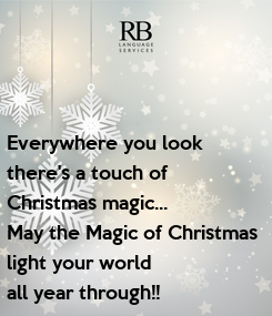 Poster: Everywhere you look  there's a touch of  Christmas magic... May the Magic of Christmas light your world all year through!!