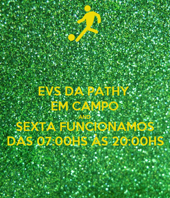 Poster: EVS DA PATHY  EM CAMPO AND SEXTA FUNCIONAMOS DAS 07:00HS ÀS 20:00HS