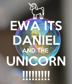 Poster: EWA ITS DANIEL AND THE  UNICORN !!!!!!!!!