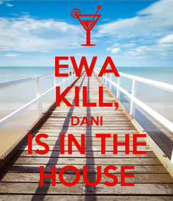 Poster: EWA KILL, DANI IS IN THE HOUSE