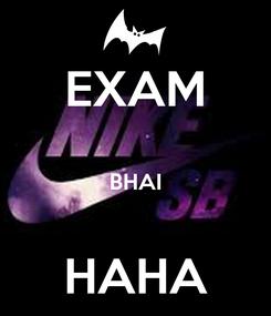 Poster: EXAM  BHAI  HAHA