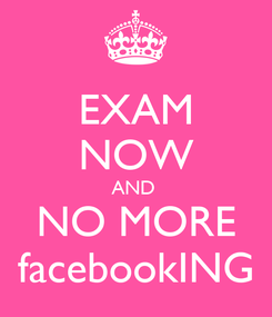 Poster: EXAM NOW AND  NO MORE facebookING