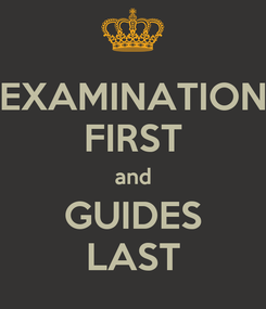 Poster: EXAMINATION FIRST and GUIDES LAST