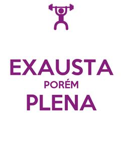 Poster:  EXAUSTA PORÉM PLENA