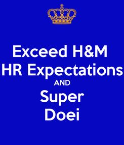 Poster: Exceed H&M  HR Expectations AND Super Doei