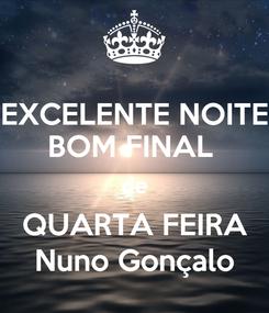 Poster: EXCELENTE NOITE BOM FINAL  de QUARTA FEIRA Nuno Gonçalo