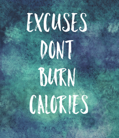 Poster: EXCUSES  DONT  BURN  CALORIES
