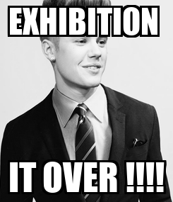 Poster: EXHIBITION  IT OVER !!!!