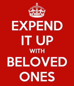 Poster: EXPEND IT UP WITH BELOVED ONES