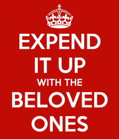 Poster: EXPEND IT UP WITH THE BELOVED ONES