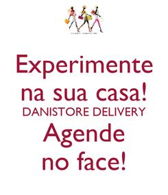 Poster: Experimente na sua casa! DANISTORE DELIVERY Agende no face!