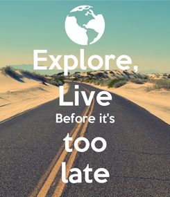 Poster: Explore, Live Before it's too late